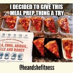 How is your mid-week meal prep and planning going thus far? Low carb days have you feeling in the dumps? Remember, it's only two small days until the weekend…soon it will be time for a cheat day! Can't wait! Who else wishes meal prep were as easy as a slice of pizza in a Tupperware container? We do! #pizzaslices #pizzaprep #fitnesshumor #foodfunny #pizzamealprep #mealprep