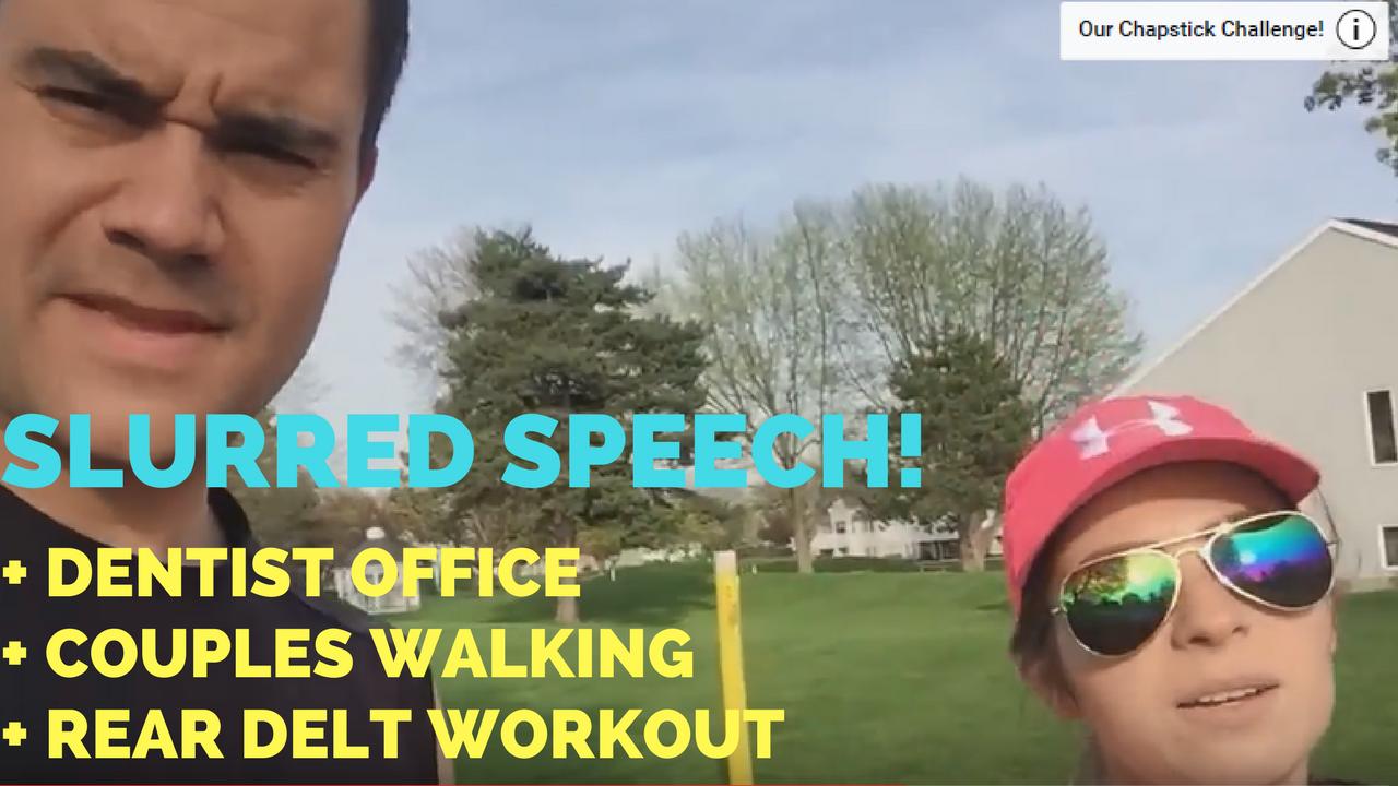 Dentist Office + Numb Slurred Speech + Walking + Rear Delts + Dinner Time