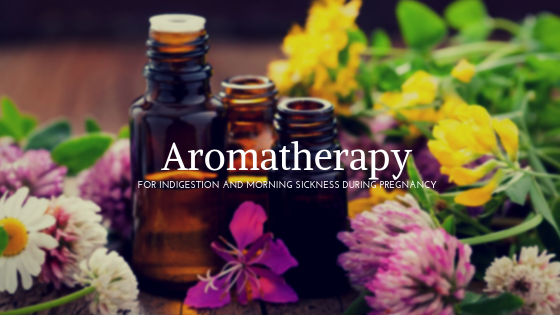 Using Aromatherapy for Indigestion and Morning Sickness During Pregnancy