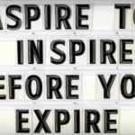 Aspire to inspire before you expire